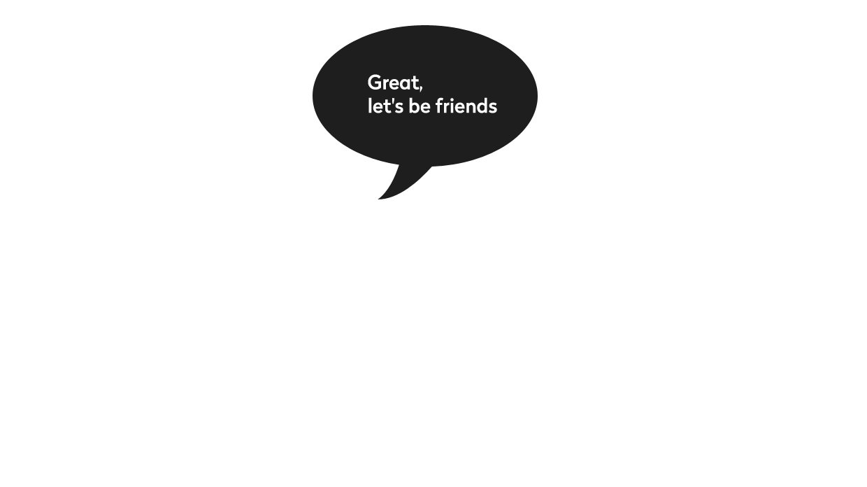 Great, let's be friend