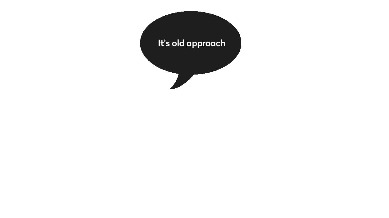 It's old approach